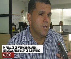 Audio: Exalcalde amenaza a periodista judicial del Diario El Heraldo
