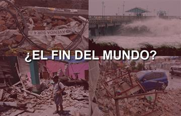 ¿Es el fin del mundo? 4 catástrofes en una semana
