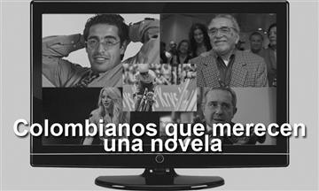 Colombianos que merecen tener una novela