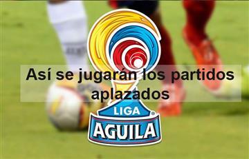 Liga Águila: Así se jugarán los partidos aplazados