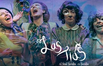 No te pierdas 'Las Tías' una comedia, circo y teatro en un mismo escenario