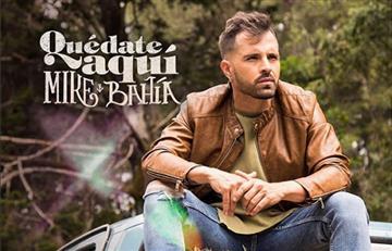 """Mike Bahía presenta su nuevo video """"Quédate aquí"""""""