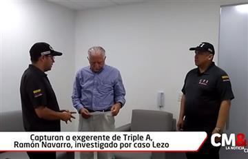 Por el caso Lezo es capturado Ramón Navarro, exgerente de la Triple A